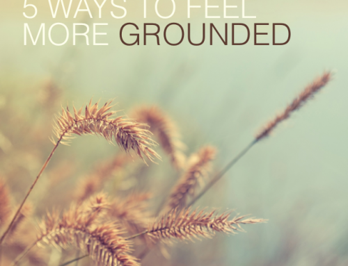 5 Ways to Feel more Grounded