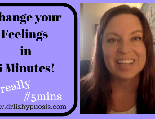 Change your Feelings in 5 Minutes!