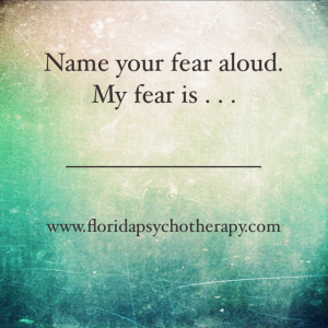 Name your fear to get control of it!
