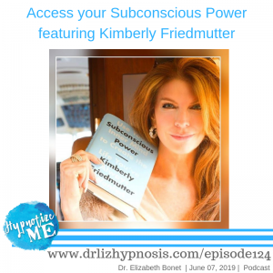Access your Subconscious Power with Kimberly Friedmutter