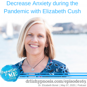 Decrease Anxiety during the Pandemic with Elizabeth Cush